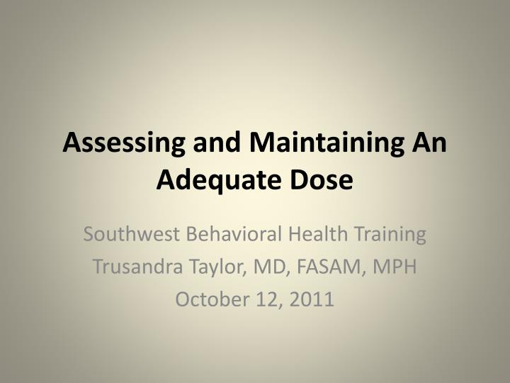 assessing and maintaining an adequate dose n.
