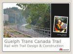 Guelph Trans Canada Trail Rail with Trail Design & Construction