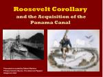 Roosevelt Corollary and the Acquisition of the Panama Canal