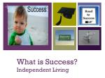 What is Success? Independent Living