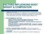FACTORS INFLUENCING BODY WEIGHT & COMPOSITION