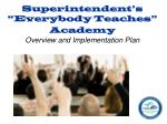 "Superintendent's ""Everybody Teaches"" Academy Overview and Implementation Plan"
