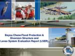 Bayou  Chene Flood Protection &  Diversion Structure and  Levee System Evaluation Report (LSER)