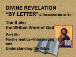 "DIVINE REVELATION ""BY LETTER"" (2 Thessalonians 2:15): The Bible: the Written Word of God"