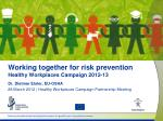 Working together for risk prevention Healthy Workplaces Campaign 2012-13
