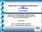 PRESENTATION TO THE PORTFOLIO COMMITTEE ON DWAF 17 OCTOBER 2006 IN CAPE TOWN