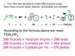 1. Tiny Tike has decided to make 288 tricycles a day.