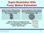 Super-Resolution With Fuzzy Motion Estimation