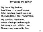 My Jesus, my Savior My Jesus, My Saviour, Lord there is no one like you,