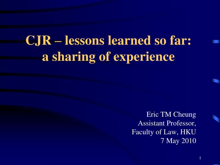 cjr lessons learned so far a sharing of experience n.