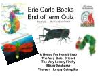 Eric Carle Books End of term Quiz