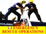 1.4 EMERGENCY RESCUE OPERATIONS