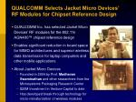 QUALCOMM Selects Jacket Micro Devices' RF Modules for Chipset Reference Design