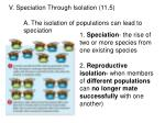 V. Speciation Through Isolation (11.5) A. The isolation of populations can lead to speciation