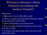 Welcome to Business Affairs Financial Accounting and Analysis Jeopardy!