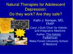 Natural Therapies for Adolescent Depression:  Do they work? Are they safe?