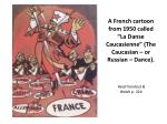 "A French cartoon from 1950 called ""La  D anse Caucasienne "" (The Caucasian – or Russian – Dance)."