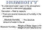 To understand water vapor in the atmosphere, you need to understand  saturation .
