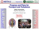 Progress and Plans for Transport and Turbulence
