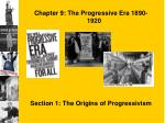 Chapter 9: The Progressive Era 1890-1920 Section 1: The Origins of Progressivism