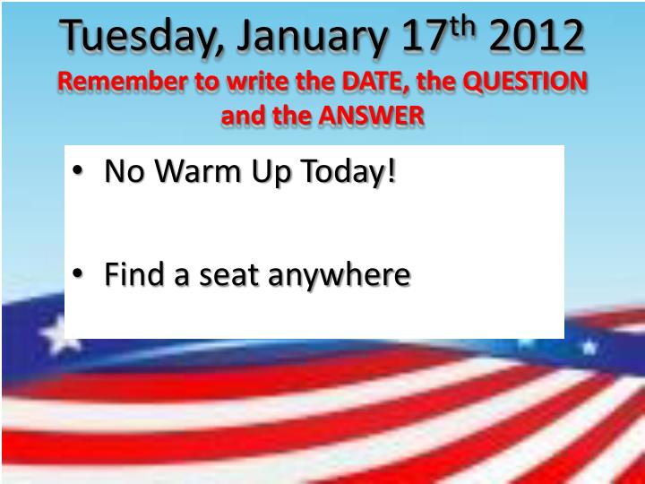tuesday january 17 th 2012 remember to write the date the question and the answer n.