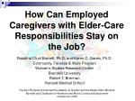 How Can Employed Caregivers with Elder-Care Responsibilities Stay on the Job?