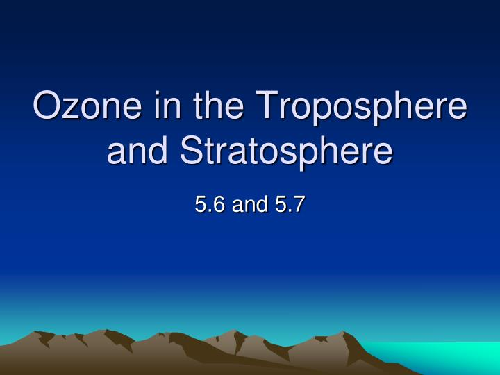 ozone in the troposphere and stratosphere n.