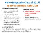 Hello Geography Class of 2017! Today is Monday, April 21st
