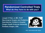 Randomized Controlled Trials What do they have to do with you?