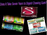 Does it Take Seven Years to Digest Chewing Gum?