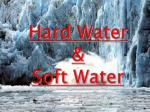 Hard Water  &  Soft Water