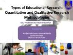 Types of Educational Research: Quantitative and Qualitative Research Methodologies