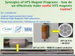 Synergies of HTS Magnet Programs – how do we effectively make useful HTS magnets routine ?