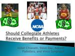 Should Collegiate Athletes Receive Benefits or Payments?