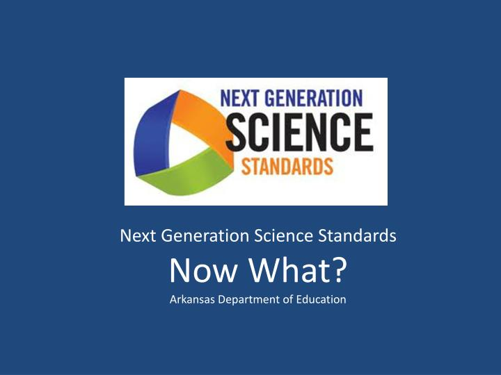 next generation science standards now what arkansas department of education n.