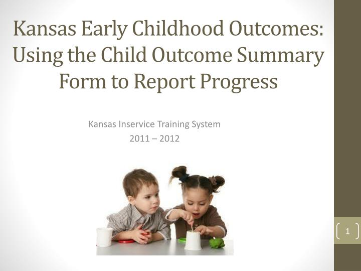 kansas early childhood outcomes using the child outcome summary form to report progress n.
