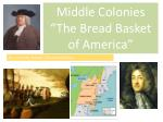 """Middle Colonies """"The Bread Basket of America"""""""