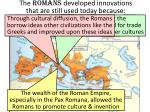 The Romans developed innovations that are still used today because: