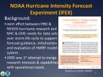NOAA Hurricane Intensity Forecast Experiment (IFEX)