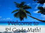 Welcome to 3 rd Grade Math!
