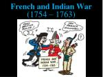 French and Indian War (1754 – 1763)