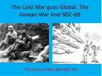The Cold War goes Global: The Korean War And NSC-68