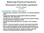 Balancing Chemical Equations Discussion and Clicker questions by Trish Loeblein 6/12/2011