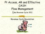 Pt Access, AR and Effective CASH Flow Management ( aka Revenue Cycle 201)