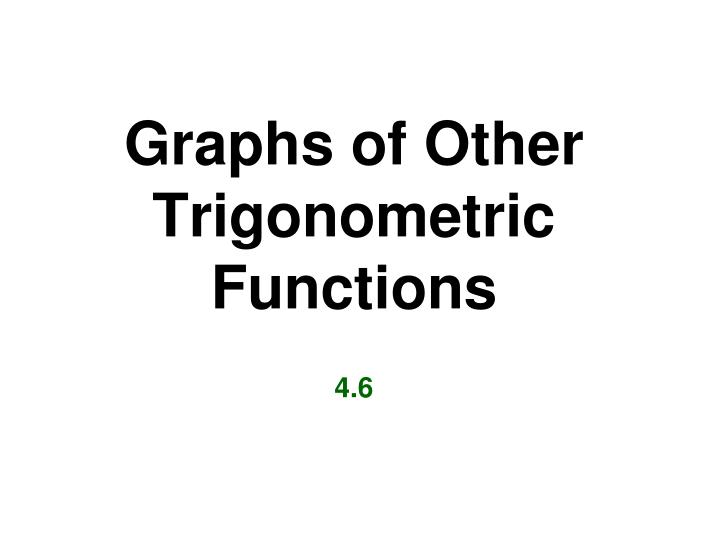 graphs of other trigonometric functions 4 6 n.