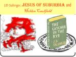 J.D Salinger, Jesus of Suburbia and Holden Caulfield