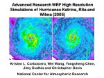 Advanced Research WRF High Resolution Simulations of Hurricanes Katrina, Rita and Wilma (2005)