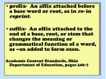 prefix- An affix attached before a base word or root, as in re- in reprint .