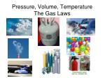 Pressure, Volume, Temperature The Gas Laws