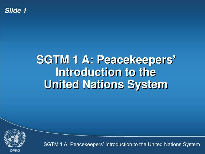 sgtm 1 a peacekeepers introduction to the united nations system n.